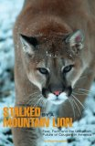 Stalked by a Mountain Lion Fear, Fact, and the Uncertain Future of Cougars in America 2007 9780762743155 Front Cover