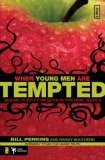 When Young Men Are Tempted Sexual Purity for Guys in the Real World 2007 9780310277156 Front Cover