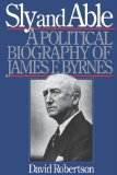Sly and Able A Political Biography of James F. Byrnes 1980 9780393335156 Front Cover