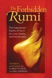 Forbidden Rumi The Suppressed Poems of Rumi on Love, Heresy, and Intoxication 2006 9781594771156 Front Cover