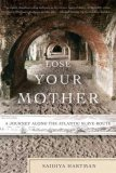 Lose Your Mother A Journey along the Atlantic Slave Route 2008 9780374531157 Front Cover