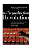 Reproduction Revolution A Christian Appraisal of Sexuality, Reproductive Technologies, and the Family 1st 2000 9780802847157 Front Cover