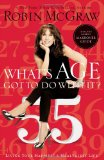 What's Age Got to Do with It? Living Your Healthiest and Happiest Life 2010 9781400202157 Front Cover