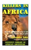 Killers in Africa The Truth about Animals Lying in Wait and Hunters Lying in Print 2nd 2004 9781570901157 Front Cover