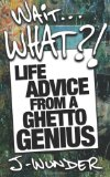 Wait ... What?! Life Advice from a Ghetto Genius 2013 9781626811157 Front Cover
