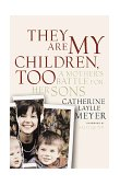 They Are My Children, Too A Mother's Struggle for Her Sons 1999 9781891620157 Front Cover