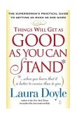 Things Will Get As Good As You Can Stand (... When You Learn That It Is Better to Receive Than to Give) the Superwoman's Practical Guide to Getting As Much As She Gives 2004 9780743245159 Front Cover