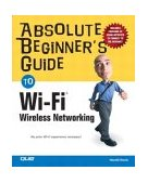 Absolute Beginner's Guide to Wi-Fi Wireless Networking 2004 9780789731159 Front Cover