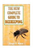 New Complete Guide to Beekeeping 4th 2014 Revised  9780881503159 Front Cover