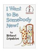 I Want to Be Somebody New! 1986 9780394876160 Front Cover