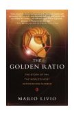 Golden Ratio The Story of PHI, the World's Most Astonishing Number 1st 2003 9780767908160 Front Cover