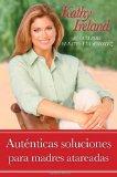 Autenticas Soluciones para Madres Atareadas Su Gu�a para el �xito y la Sensatez 2009 9781439150160 Front Cover