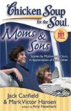 Chicken Soup for the Soul: Moms and Sons Stories by Mothers and Sons, in Appreciation of Each Other 2008 9781935096160 Front Cover