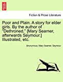Poor and Plain a Story for Elder Girls by the Author of Dethroned, [Mary Seamer, Afterwards Seymour ] Illustrated, Etc 2011 9781241222161 Front Cover