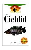 Cichlid An Owner's Guide to a Happy Healthy Fish 1999 9781582450162 Front Cover