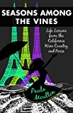 Seasons among the Vines Life Lessons from the California Wine Country and Paris 2013 9781938314162 Front Cover