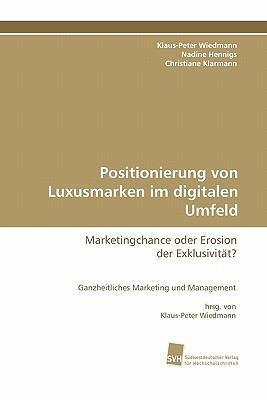 Positionierung von Luxusmarken im digitalen Umfeld Marketingchance oder Erosion der Exklusivit�t? 2011 9783838124162 Front Cover