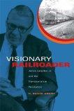 Visionary Railroader Jervis Langdon Jr. and the Transportation Revolution 1st 2008 9780253352163 Front Cover