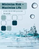 Minimize Risk~Maximize Life A Low Risk Drinking Course for Adults 2011 9781439261163 Front Cover
