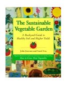 Sustainable Vegetable Garden A Backyard Guide to Healthy Soil and Higher Yields 1st 1999 9781580080163 Front Cover