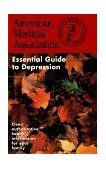 American Medical Association Essential Guide to Depression 1st 1998 9780671010164 Front Cover