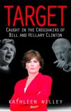 Target Caught in the Crosshairs of Bill and Hillary Clinton 2007 9780974670164 Front Cover