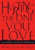 Hurting the One You Love Violence in Relationships