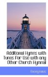 Additional Hymns with Tunes for Use with Any Other Church Hymnal 2009 9781113600165 Front Cover