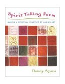 Spirit Taking Form Making a Spiritual Practice of Making Art 1st 2002 9781590030165 Front Cover