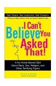I Can't Believe You Asked That! The Ultimate Q&A about Race, Sex, Religion, and Other Terrifying Topics 2004 9780399530166 Front Cover