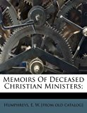 Memoirs of Deceased Christian Ministers; 2010 9781172464166 Front Cover