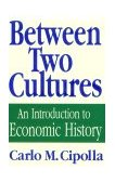 Between Two Cultures An Introduction to Economic History 1st 1992 9780393308167 Front Cover
