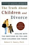 Truth about Children and Divorce Dealing with the Emotions So You and Your Children Can Thrive 1st 2006 9780452287167 Front Cover