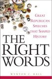 Right Words Great Republican Speeches That Shaped History 2007 9780471758167 Front Cover