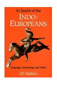 In Search of the Indo-Europeans Language, Archaeology and Myth 1991 9780500276167 Front Cover