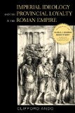 Imperial Ideology and Provincial Loyalty in the Roman Empire 2013 9780520280168 Front Cover