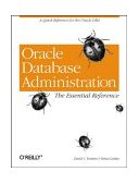 Oracle Database Administration: the Essential Refe A Quick Reference for the Oracle DBA 1999 9781565925168 Front Cover