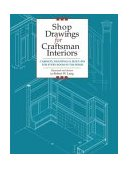 Shop Drawings for Craftsman Interiors Cabinets, Moldings and Built-Ins for Every Room in the Home 2003 9781892836168 Front Cover
