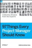 97 Things Every Project Manager Should Know Collective Wisdom from the Experts 2009 9780596804169 Front Cover