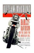 Outlaw Machine Harley-Davidson and the Search for the American Soul 2000 9780767905169 Front Cover