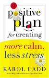 Positive Plan for Creating More Calm, Less Stress 2005 9780849906169 Front Cover