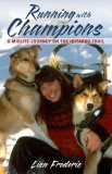 Running with Champions A Midlife Journey on the Iditarod Trail 2006 9780882406169 Front Cover
