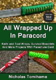 All Wrapped up in Paracord Knife and Tool Wraps, Survival Bracelets, and More Projects with Parachute Cord 2013 9781483969169 Front Cover