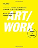 Art/Work - Revised and Updated Everything You Need to Know (and Do) As You Pursue Your Art Career 2017 9781501146169 Front Cover