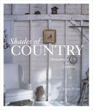 Shades of Country Designing a Life of Comfort 2006 9781561588169 Front Cover