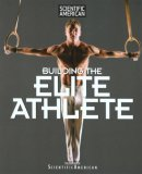 Scientific American Building the Elite Athlete 2007 9781599211169 Front Cover