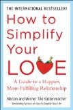 How to Simplify Your Love: a Guide to a Happier, More Fulfilling Relationship 2008 9780071499170 Front Cover