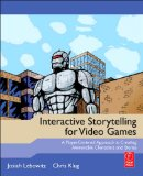 Interactive Storytelling for Video Games A Player-Centered Approach to Creating Memorable Characters and Stories