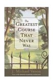 Greatest Course That Never Was A Novel 2002 9780767907170 Front Cover