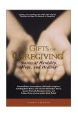 Gifts of Caregiving Stories of Hardship, Hope, and Healing 2002 9781577491170 Front Cover